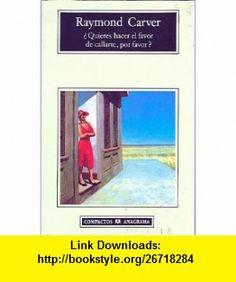Quieres hacer el favor de callarte (Compactos Anagrama) (Spanish Edition) (9788433914835) Raymond Carver , ISBN-10: 8433914839  , ISBN-13: 978-8433914835 ,  , tutorials , pdf , ebook , torrent , downloads , rapidshare , filesonic , hotfile , megaupload , fileserve