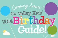 2014 Birthday Guide Coming Soon! Contact Go Valley Kids for info on advertising.