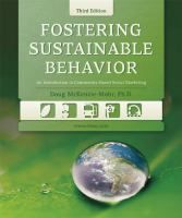 Fostering sustainable behavior : an introduction to community-based social marketing / Doug McKenzie-Mohr.The highly acclaimed manual for changing everyday habits#151;now in an all-newnbsp;third edition!