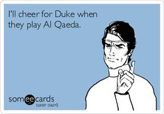 I'll cheer for Duke when they play Al Qaeda.
