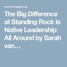 The Big Difference at Standing Rock Is Native Leadership All Around by Sarah van…