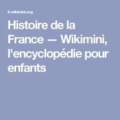 Histoire de la France — Wikimini, l'encyclopédie pour enfants French History, Science, Children