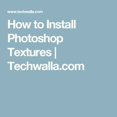 How to Install Photoshop Textures | Techwalla.com