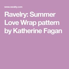 Ravelry: Summer Love Wrap pattern by Katherine Fagan