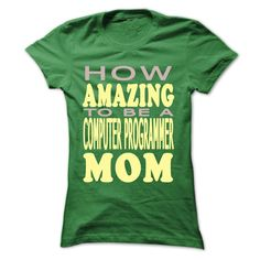 (Tshirt Choose) How amazing to be a Computer Programmer Mom [Tshirt design] Hoodies Tees Shirts