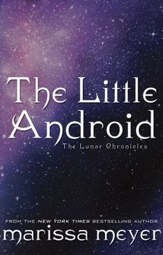 """The Little Android"" by Marissa Meyer - a retelling of Hans Christian Andersen's ""The Little Mermaid,"" set in the world of The Lunar Chronicles."