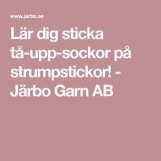 Lär dig sticka tå-upp-sockor på strumpstickor! - Järbo Garn AB Stick O, Knitting, Pattern, Blogg, Knits, Hobbies, Crochet, Inspiration, Decor