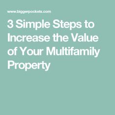 3 Simple Steps to Increase the Value of Your Multifamily Property