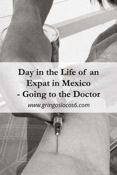 Day in the Life of an Expat in Mexico - Going to the Doctor Work Abroad, Study Abroad, Work Overseas, International Jobs, Responsible Travel, Culture Travel, The Life, Budget Travel, Family Travel