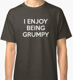 I Enjoy Being Grumpy Classic T-Shirt