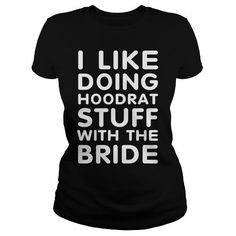 Awesome Tee I Like Doing Hoodrat Stuff With The Bride T shirts
