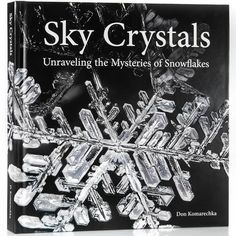 Sky Crystals: Unraveling the Mysteries of Snowflakes (book) The true nature of snowflakes is always a joy to explore, so long as you have a curious mind.   Satisfy that curiosity with a copy of Sky Crystals: Unraveling the Mysteries of Snowflakes: https://skycrystals.ca/book/ - a 304 page hardcover book filled with physics, photography, and the beauty of the world we ignore.