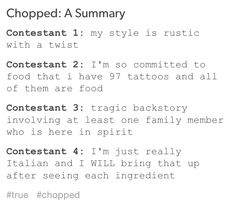 Basically.  Chopped has become my life as a college student, tbh.  I'm living vicariously on the amazing food vibes.