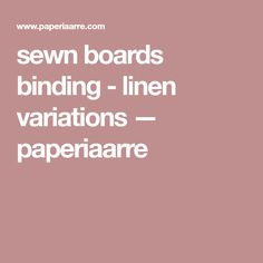 sewn boards binding - linen variations — paperiaarre