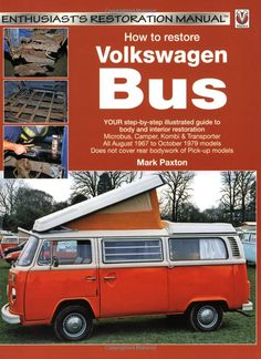 How to Restore Volkswagen Bus (Enthusiast's Restoration Manual): Mark Paxton: