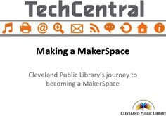 Makerspaces : A New Wave of Library Service : Cleveland Public Library / @ALA_TechSource @Cleveland_PL