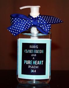 Women's Ministry or DIY Gifts for Friends idea:Christian themed gift: Have Clean Hands and Pure Hearts Hand Sanitizer or Soap (image / idea only) Christian Christmas Gift, Christian Crafts, Christian Easter, Christian Teacher Gifts, Craft Gifts, Diy Gifts, Secret Sister Gifts, Secret Pal, Secret Santa