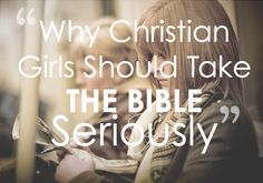 {Blog Post} Why Christian Girls Should Take The Bible Seriously