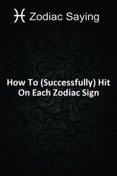 How To (Successfully) Hit On Each Zodiac Sign – Zodiac Saying #Aries #Cancer #Libra #Taurus #Leo #Scorpio #Aquarius #Gemini #Virgo #Sagittarius #Pisces #zodiac #astrology #horoscope #zodiacsigns