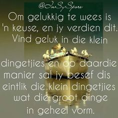 Die klein dingetjies = geluk #Afrikaans #Happiness Afrikaanse Quotes, Infp, True Words, Live Life, Psalms, Best Quotes, Qoutes, Inspirational Quotes, Wisdom