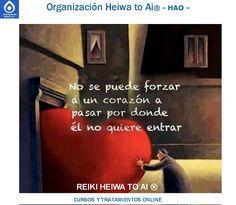 No se debe forzar a un corazón a pasar por donde él no quiere entrar. Cursos de Reiki Heiwa to Ai (3 niveles): INFO:http://cursoshao.blogspot.com.es/ Organización Heiwa to Ai (HAO) Por un mundo pacífico y feliz!! Hayashi - terapeuta de HAR -