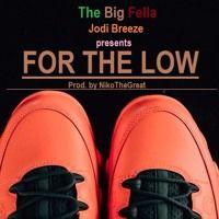 BIG FELLA - FOR THE LOW ( prod. by @1NIKOTHEGREAT ) by Jodi Breeze 2 on SoundCloud