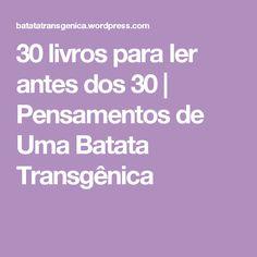 30 livros para ler antes dos 30 | Pensamentos de Uma Batata Transgênica