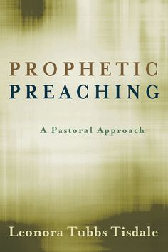 Prophetic Preaching: A Pastoral Approach by Leonora Tubbs Tisdale - 60% Off!