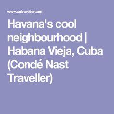 Havana's cool neighbourhood | Habana Vieja, Cuba (Condé Nast Traveller)