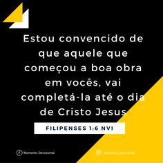 Versículo do dia: Filipenses 1:6 (NVI).   Facebook: Momento Devocional  Instagram: @momento_devocional _________________________  #bible #bibleverse #bibleverses #bibleverseoftheday #biblia #bibliasagrada #nvi #versiculododia #momento_devocional #jesus #jesuslovesyou #jesusloves #jesusluzdomundo #e337