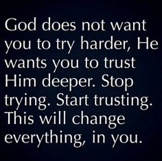 God Does Not Want You To Try Harder, He Wants You To Trust Him Deeper life quotes quotes quote god god quotes life quotes and sayings Trust God Motivation Positive, Positive Quotes, Motivational Quotes, Inspirational Quotes About Stress, Strong Quotes, Religious Quotes, Spiritual Quotes, Spiritual Awakening, Faith Quotes