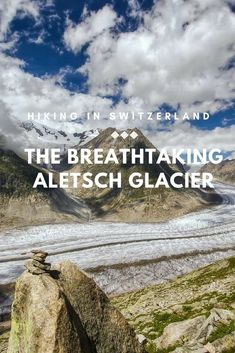 One of the most beautiful landscapes in Switzerland? The Aletsch Glacier, where you can have amazing hikes.