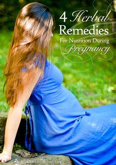 Pregnancy Nutrition: 4 Great herbal remedies to boost your vitamins and mineral during pregnancy