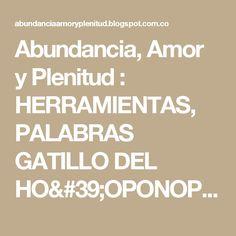 Abundancia, Amor y Plenitud : HERRAMIENTAS, PALABRAS GATILLO DEL HO'OPONOPONO PARA SANAR TODA AREA DE TU VIDA