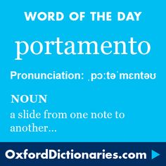 portamento (noun): A slide from one note to another, especially in singing or playing the violin. Word of the Day for 17 July 2016. #WOTD #WordoftheDay #portamento