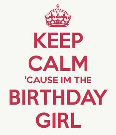 'KEEP CALM 'CAUSE IM THE BIRTHDAY GIRL' Poster
