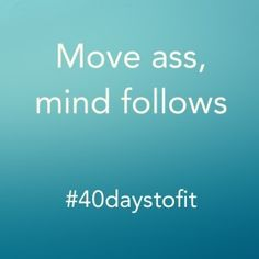 move ass mind follows Mindset, Healthy Living, Mindfulness, Funny, Fitness, Quotes, Blog, Quotations, Attitude