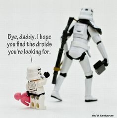 Bye Daddy - Hope you find the droids you're looking for