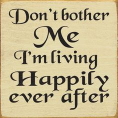 Don't Bother Me, I'm Living Happily Ever After