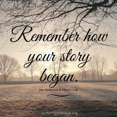 Remember how your story began. nurturingmarriage.org