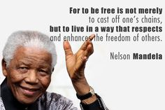 For to be free is not merely to cast off one's chains, but to live in a way that respects and enhances the freedom of others. Cast Off, It Cast, Liberal And Conservative, Nelson Mandela Quotes, The Freedom, Pro Life, Famous Quotes, Beautiful Words, Good To Know