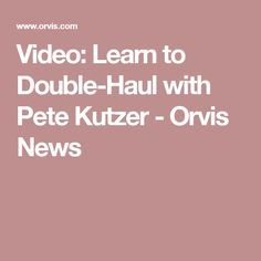 Video: Learn to Double-Haul with Pete Kutzer - Orvis News