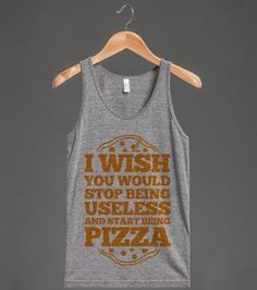 Because pizza: | 27 Tees That Are Mean So You Don't Have To Be