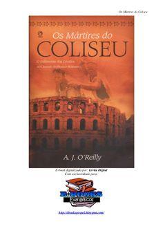 Os Mártires do Coliseu  E-book digitalizado por: Levita Digital Com…
