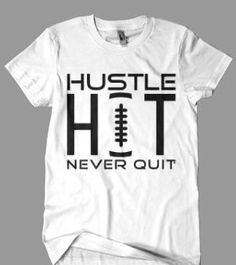 Hustle Hit Never Quit Football T-Shirt by TheLaughingMango on Etsy Football Shirt Designs, Football Mom Shirts, Football Cheer, Football Quotes, Team Shirts, Vinyl Shirts, Sports Shirts, Football Season, Football Parties