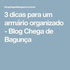 3 dicas para um armário organizado - Blog Chega de Bagunça