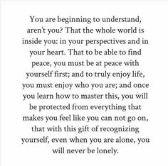 It took me a long time to realize this but now that I do I know no matter what happens I'll be just fine.