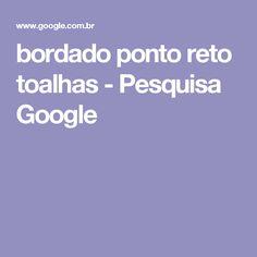 bordado ponto reto toalhas - Pesquisa Google