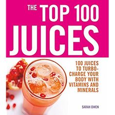 Top 100 Juices: 100 Juices to Turbo-charge Your Body with Vitamins and Minerals (The Top 100) ** Check out the image by visiting the link.