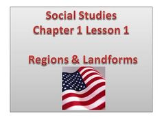 Social Studies Chapter 1 Lesson 1 Regions & Landforms.>